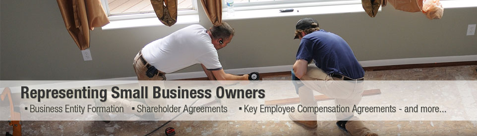 Representing Small Business Owners - Business Entity Formation - Shareholder Agreements - Key Employment Compensation Agreements and more...
